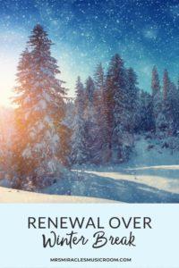 Rejuvenation and renewal over winter break: Ideas for music teachers