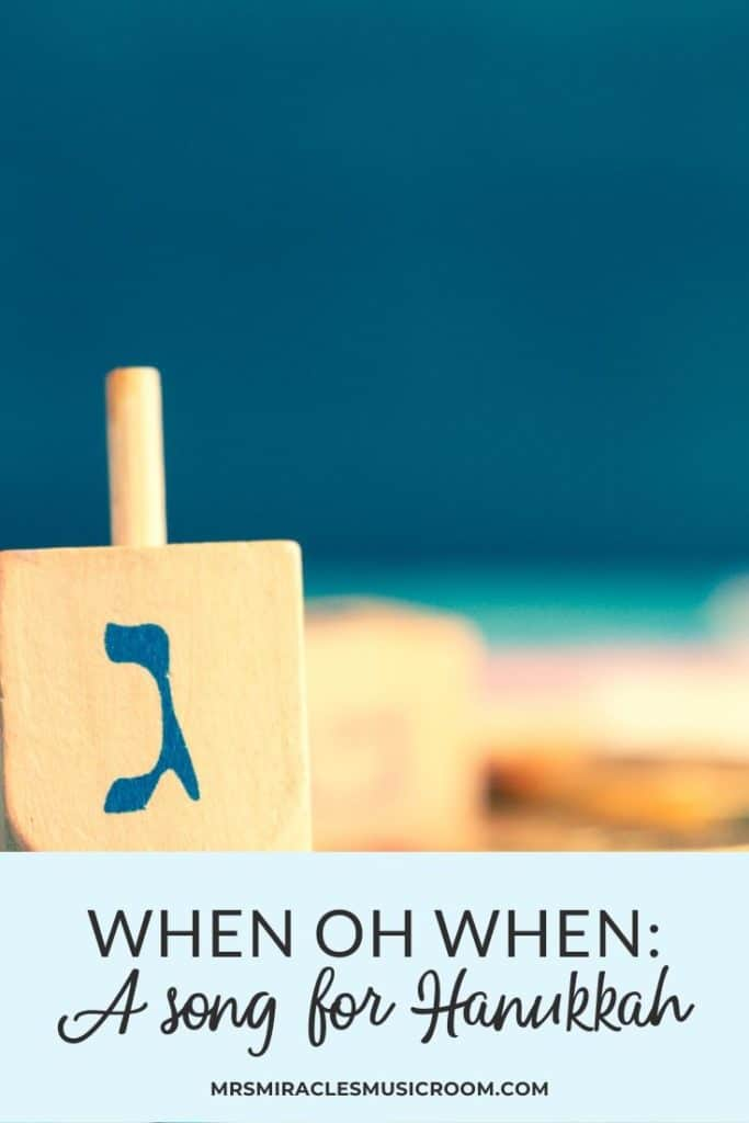 When oh When: A fun Hanukkah song for your music lessons!