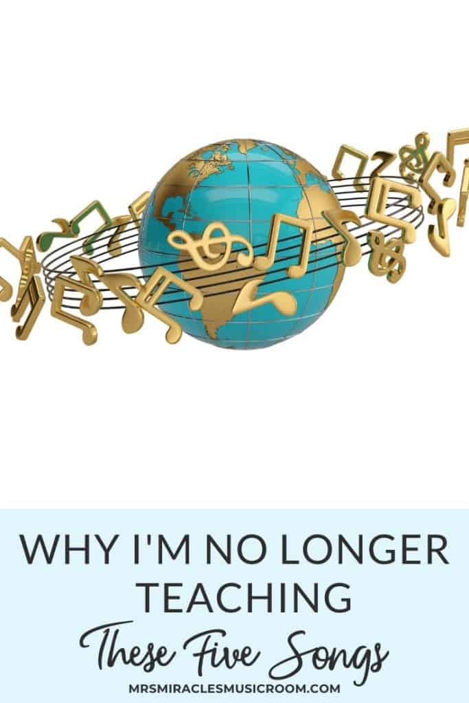 Why I'm no longer teaching these five songs: Songs I'm not using anymore because of cultural and racial issues, and what I'm replacing them with!